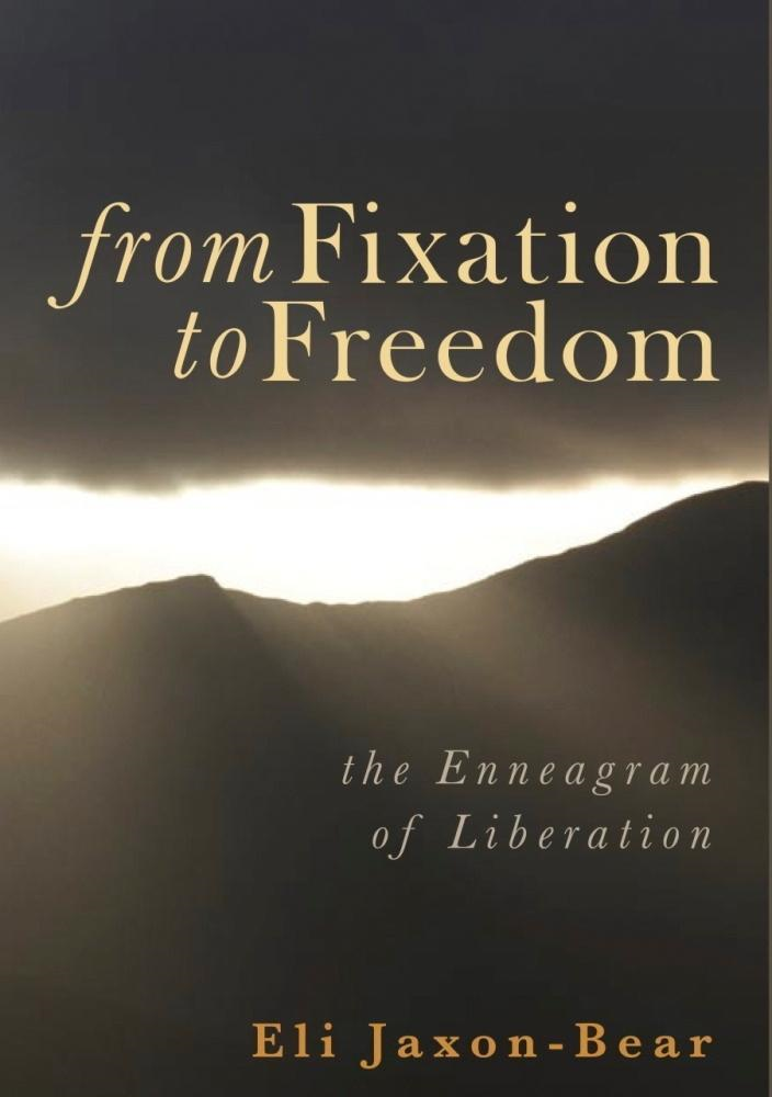 From Fixation to Freedom - the Enneagram of Liberation By: Jaxon-Bear, Eli