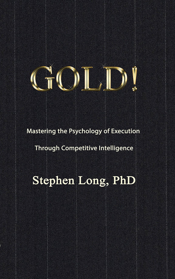 GOLD! Mastering the Psychology of Execution Through Competitive Intelligence
