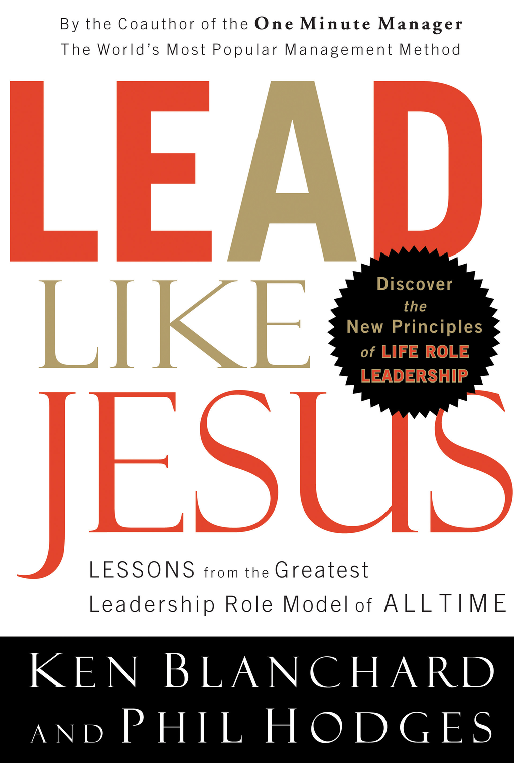 Lead Like Jesus: Lessons from the Greatest Leadership Role Model  of All Time By: Ken Blanchard