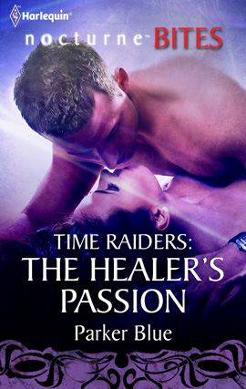Time Raiders: The Healer's Passion By: Parker Blue