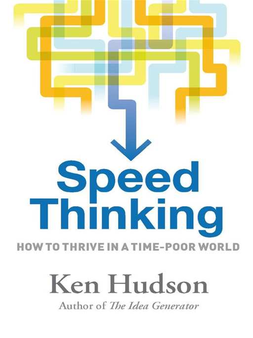 Speed Thinking: How To Survive In A Time-Poor World