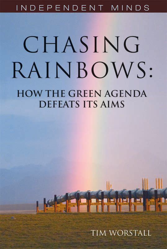 Chasing Rainbows: How the Green Agenda Defeats its Aims
