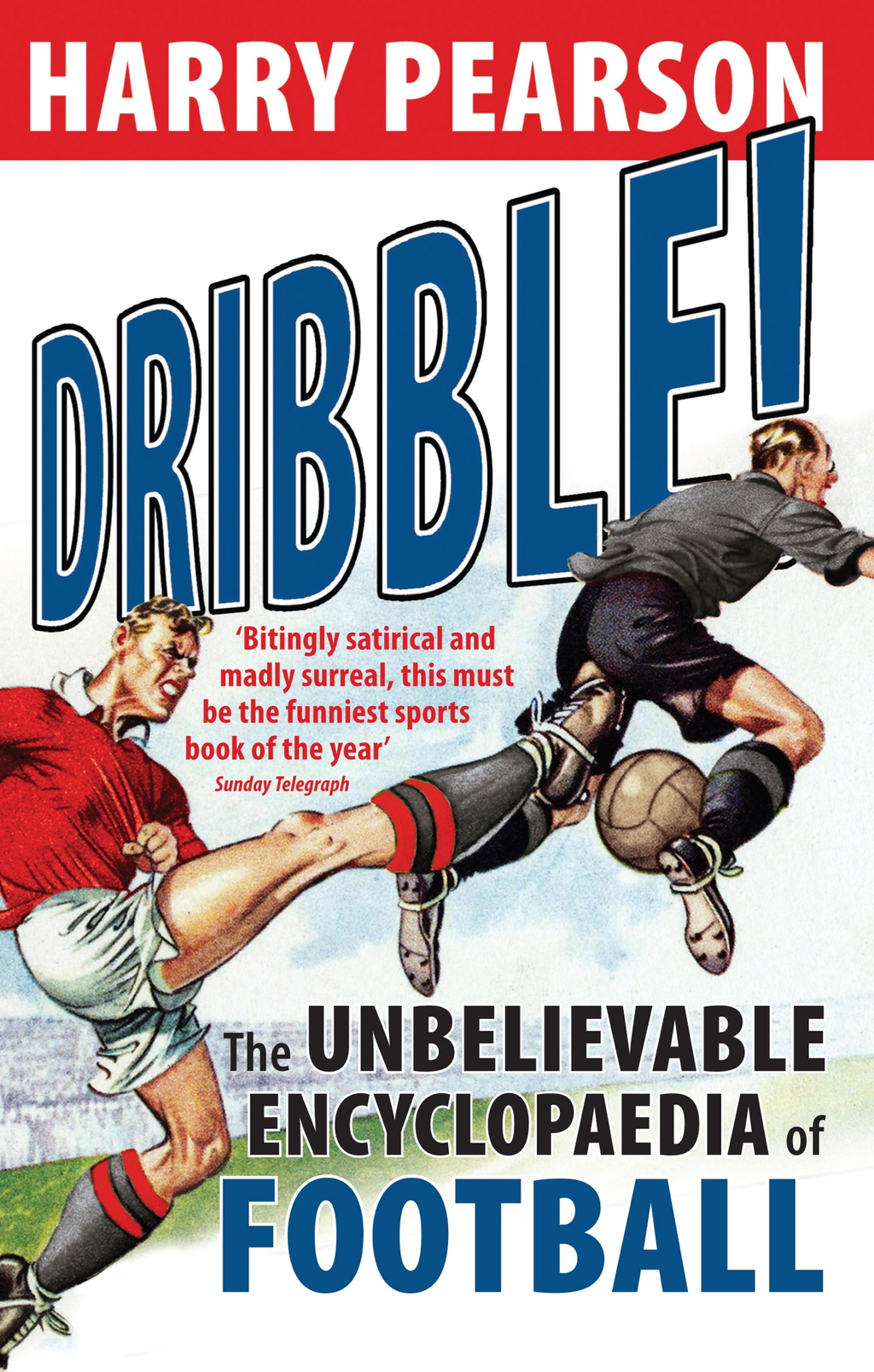 Dribble! The Unbelievable Encyclopaedia of Football