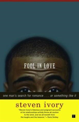 Fool in Love By: Steven Ivory