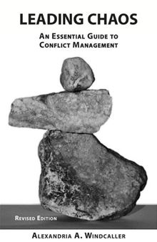 Leading Chaos: An Essential Guide To Conflict Management, Revised Edition