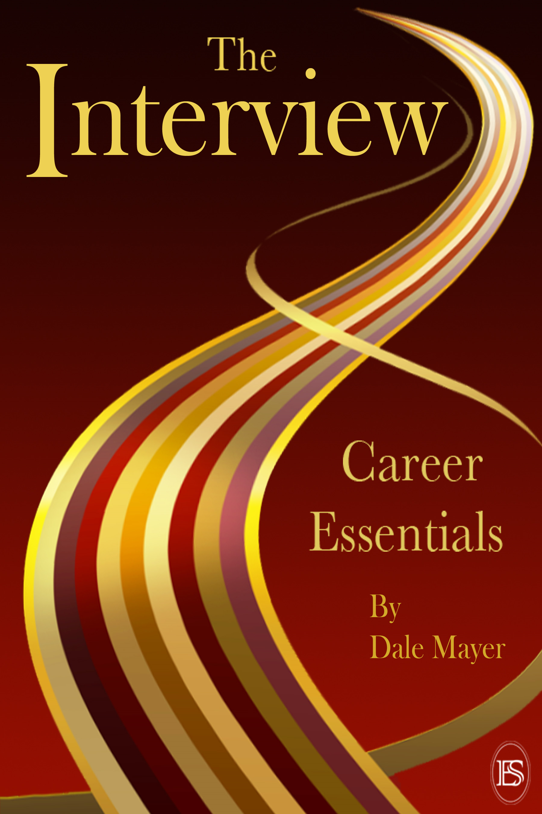Career Essentials: The Interview By: Dale Mayer