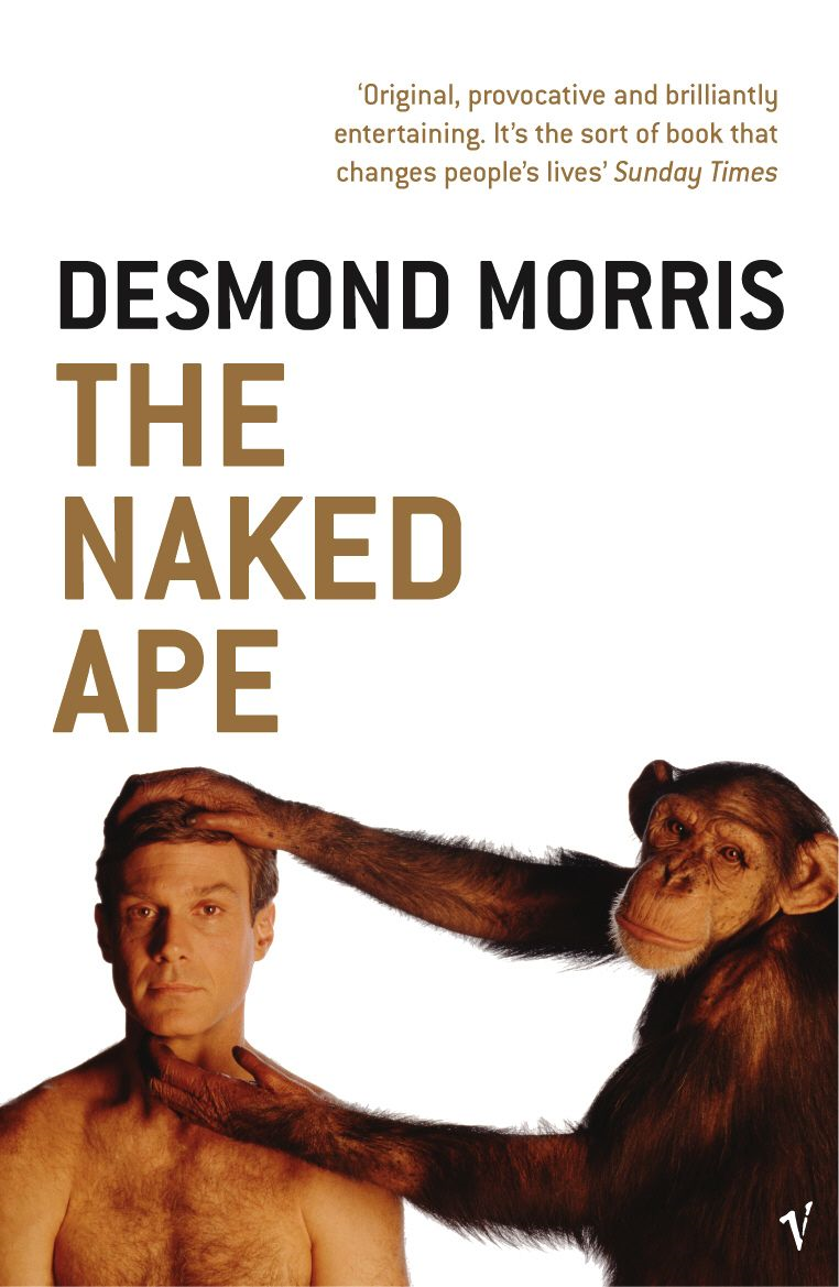 The Naked Ape By: Desmond Morris