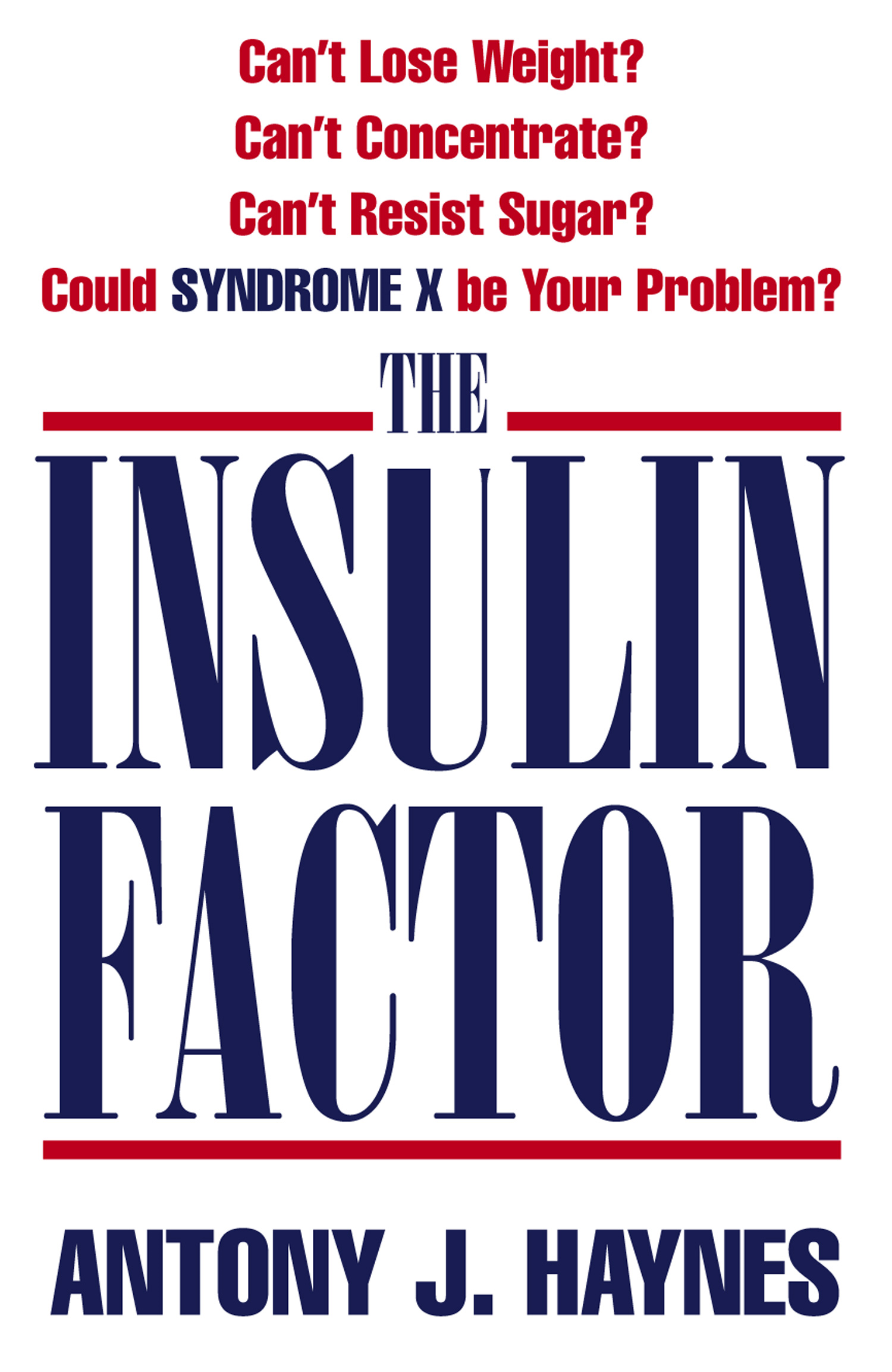 The Insulin Factor: Can?t Lose Weight? Can?t Concentrate? Can?t Resist Sugar? Could Syndrome X Be Your Problem?