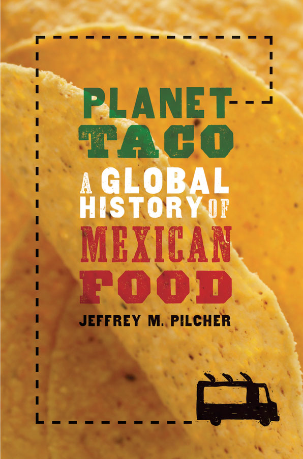 Planet Taco:A Global History of Mexican Food  By: Jeffrey M. Pilcher