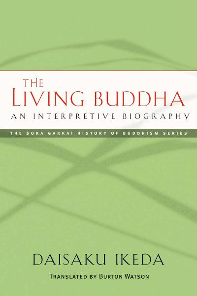 The Living Buddha: An Interpretive Biography By: Burton Watson,Daisaku Ikeda