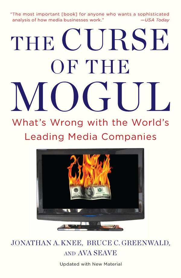 The Curse of the Mogul By: Bruce C. Greenwald,Jonathan A. Knee