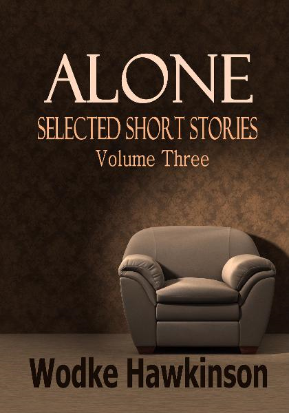 Alone, Selected Short Stories Vol. Three