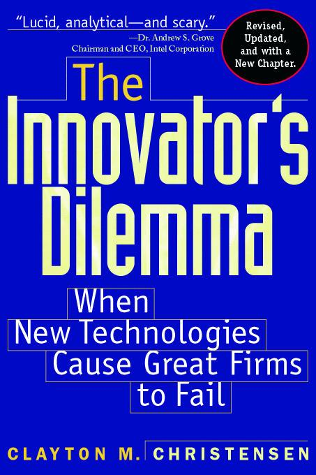 The Innovator's Dilemma: When New Technologies Cause Great Firms to Fail By: Christensen, Clayton M.