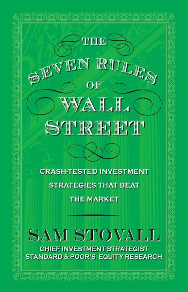 The Seven Rules of Wall Street: Crash-Tested Investment Strategies That Beat the Market By: Sam Stovall