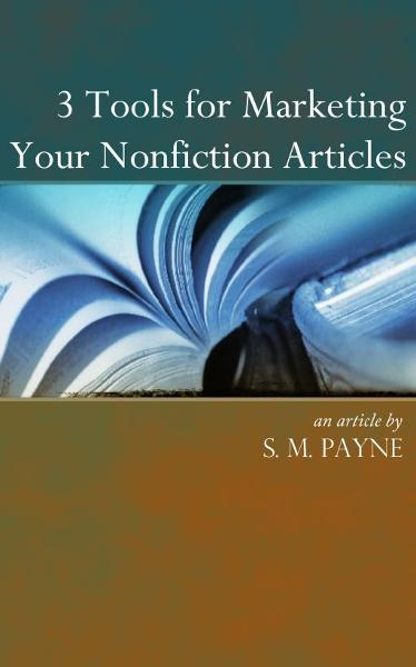 3 Tools for Marketing your Nonfiction Articles By: S. M. Payne