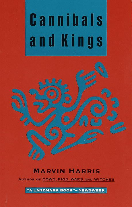 Cannibals and Kings By: Marvin Harris