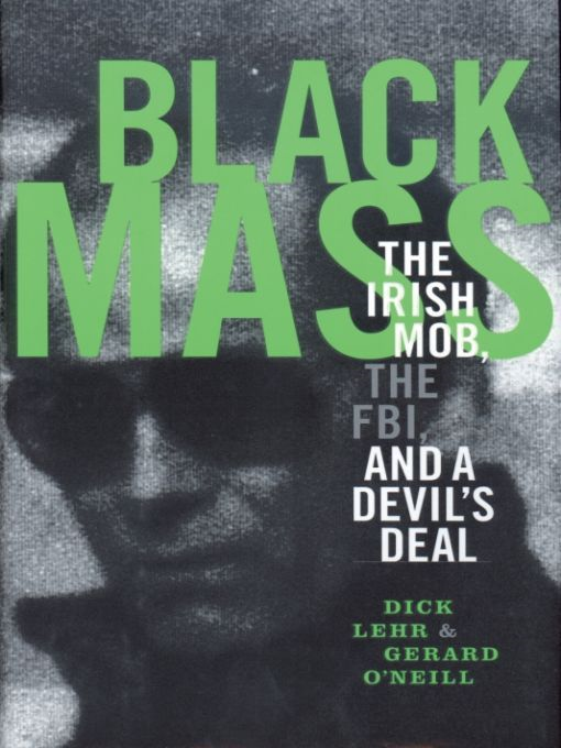 Black Mass: The Irish Mob, the Boston FBI, and a Devil's Deal