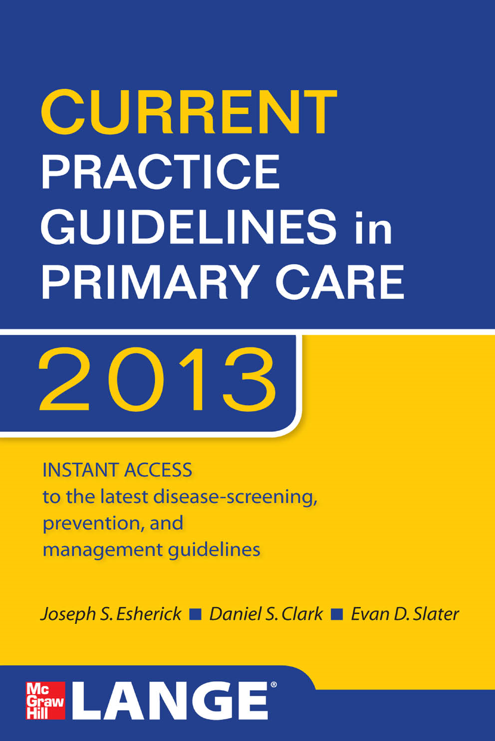 CURRENT Practice Guidelines in Primary Care 2013 By:  Daniel S. Clark, Evan D. Slater,Joseph S. Esherick