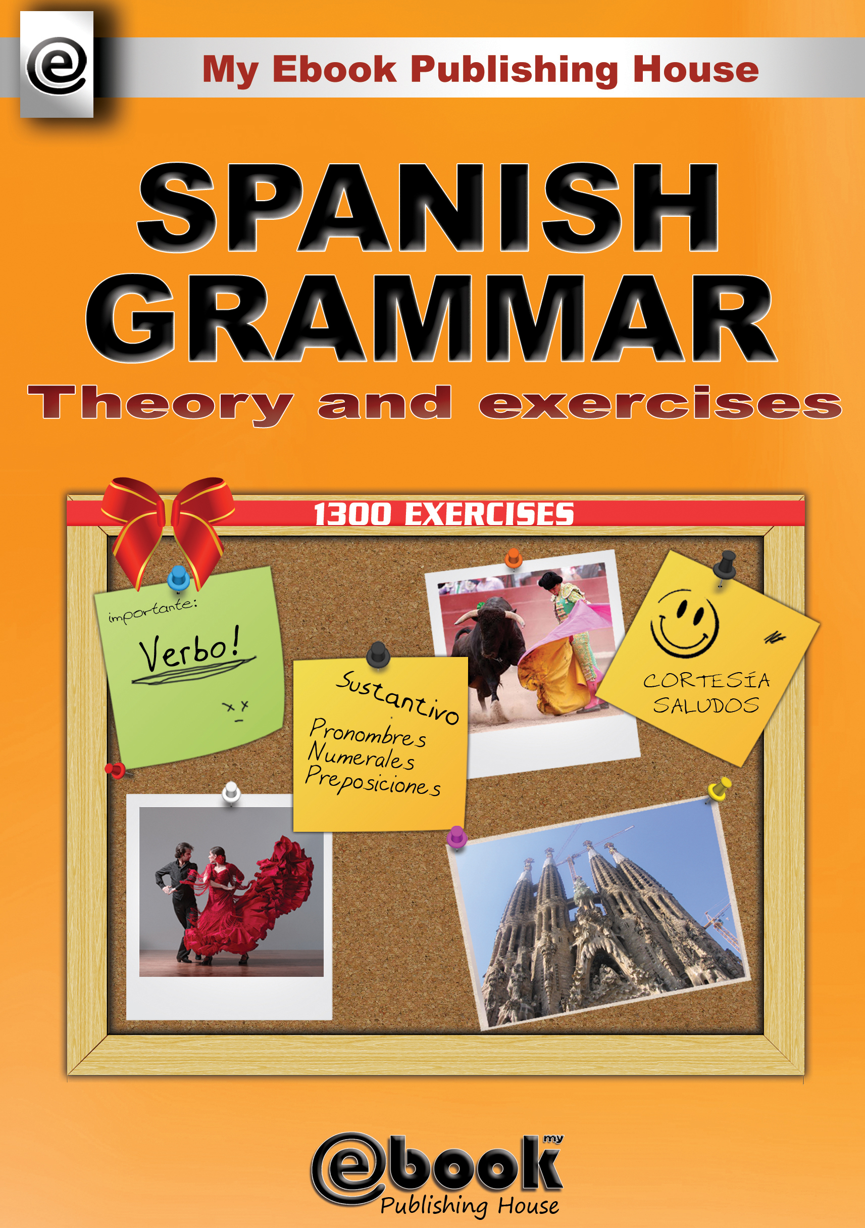 Spanish Grammar: Theory and Exercises By: My Ebook Publishing House