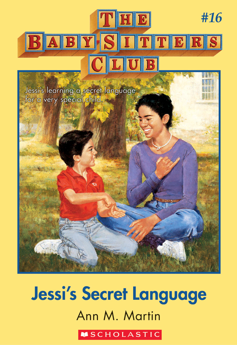 The Baby-Sitters Club #16: Jessi's Secret Language By: Ann M. Martin