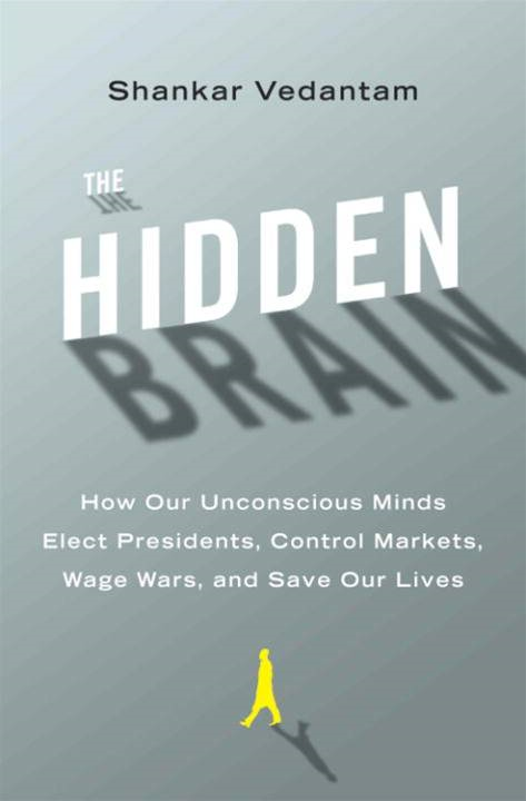 The Hidden Brain By: Shankar Vedantam