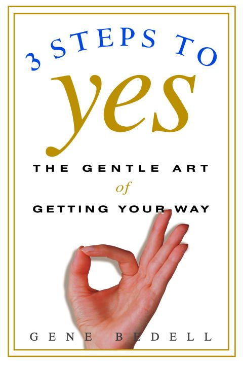 Three Steps to Yes By: Gene Bedell