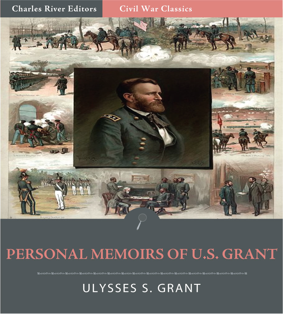 Personal Memoirs of U.S. Grant: All Volumes (Illustrated Edition) By: Ulysses S. Grant