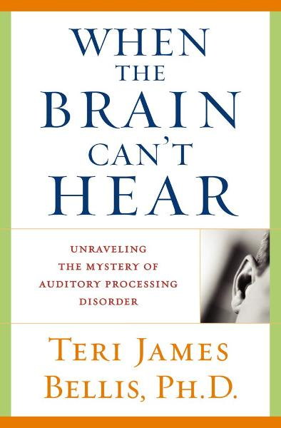 When the Brain Can't Hear By: Teri James Bellis