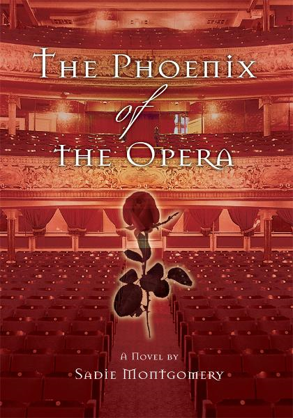 The Phoenix of the Opera By: Sadie Montgomery