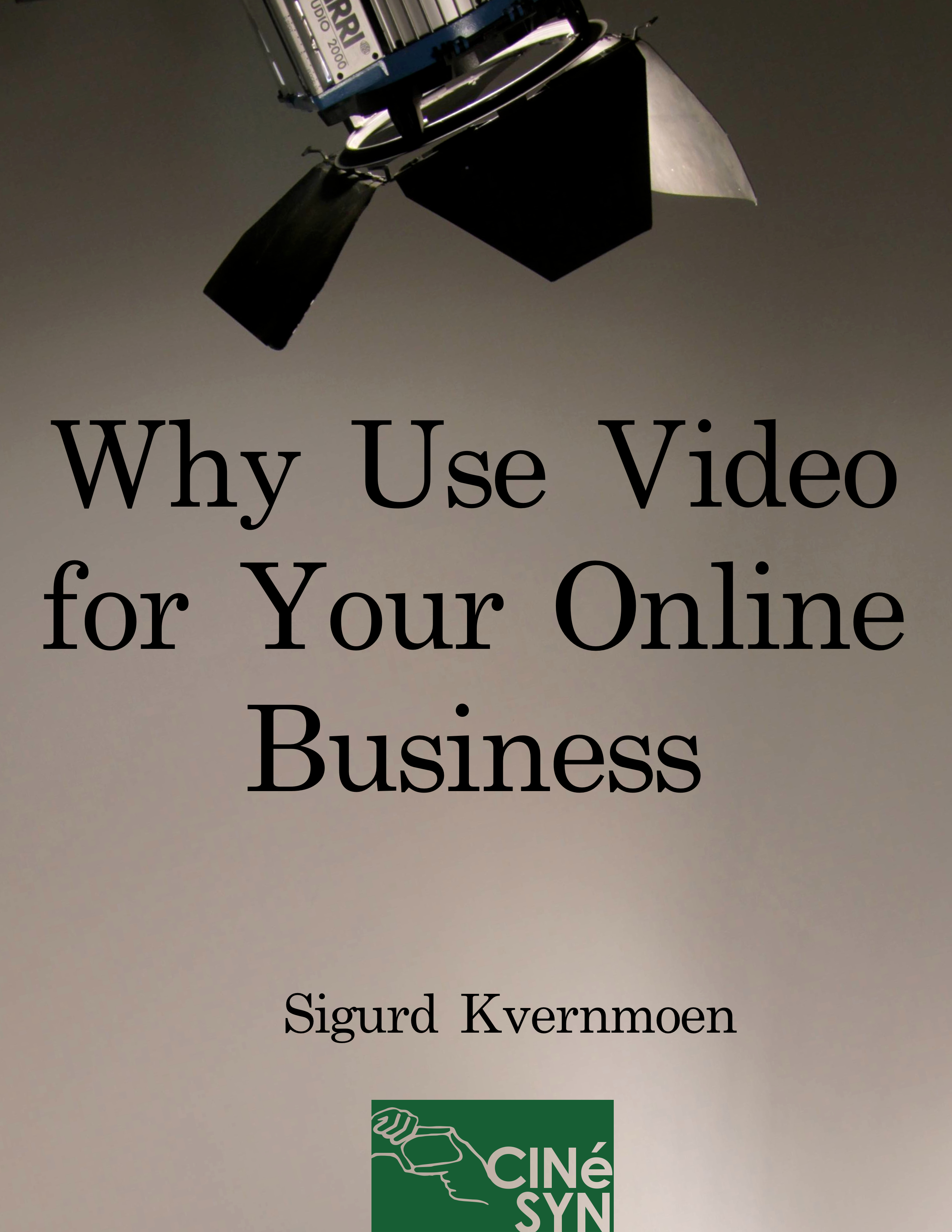 Why Use Video for Your Online Business By: Sigurd Kvernmoen