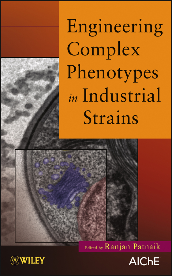 Engineering Complex Phenotypes in Industrial Strains By: Ranjan Patnaik