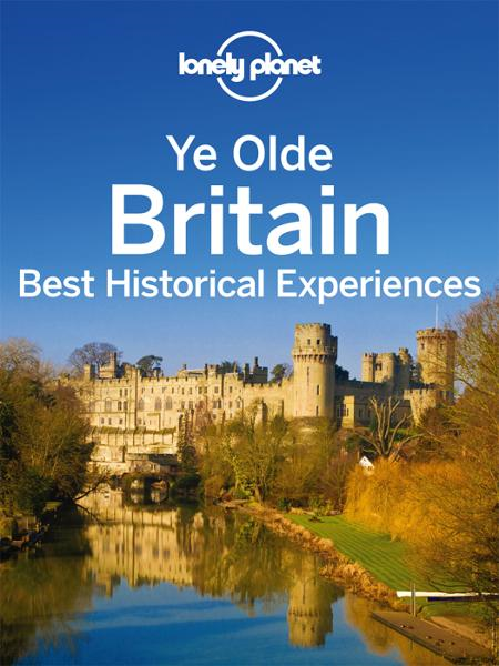 Ye Olde Britain: best historic experinces  By: Lonely Planet