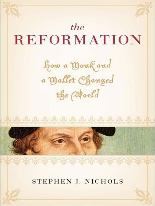 The Reformation: How a Monk and a Mallet Changed the World By: Stephen J. Nichols