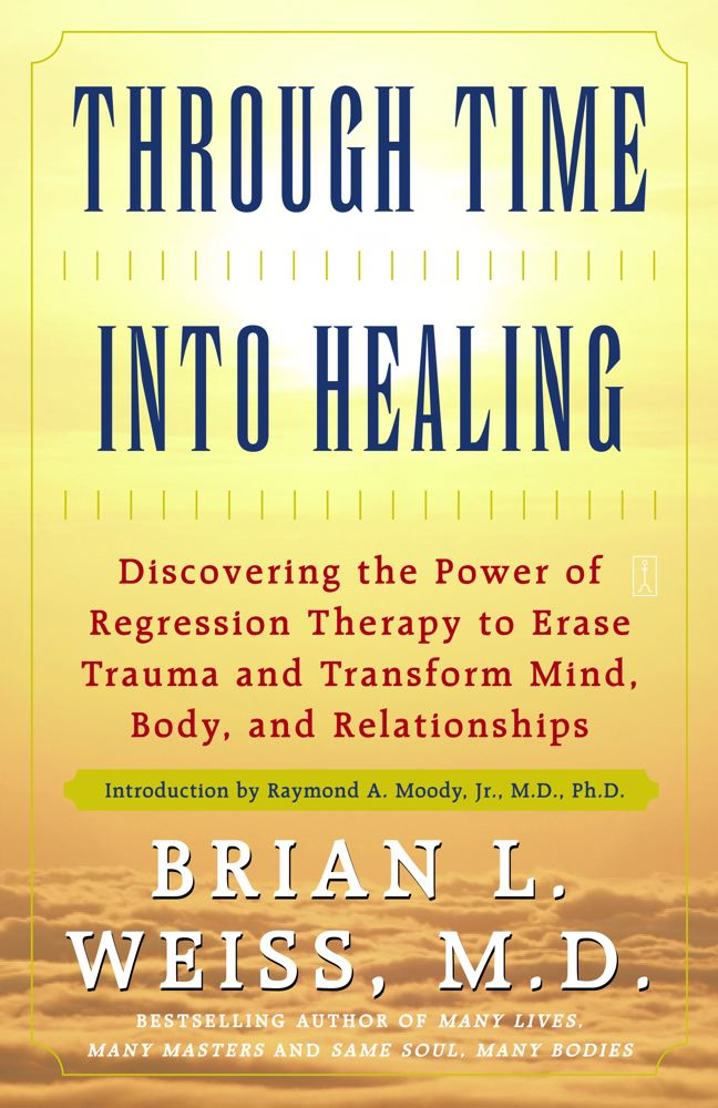 Through Time Into Healing By: Brian L. Weiss,Raymond A. Jr., M.D., Ph.D Moody