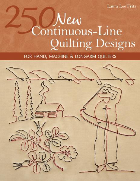 250 New Continuous-Line Quilting Designs: For Hand, Machine & Longarm Quilters By: Laura Lee Fritz