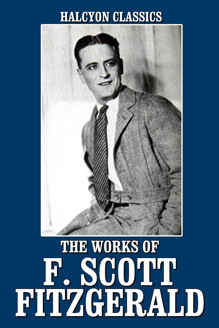 Francis Scott Fitzgerald - The Works of F. Scott Fitzgerald: 21 Novels and Short Stories