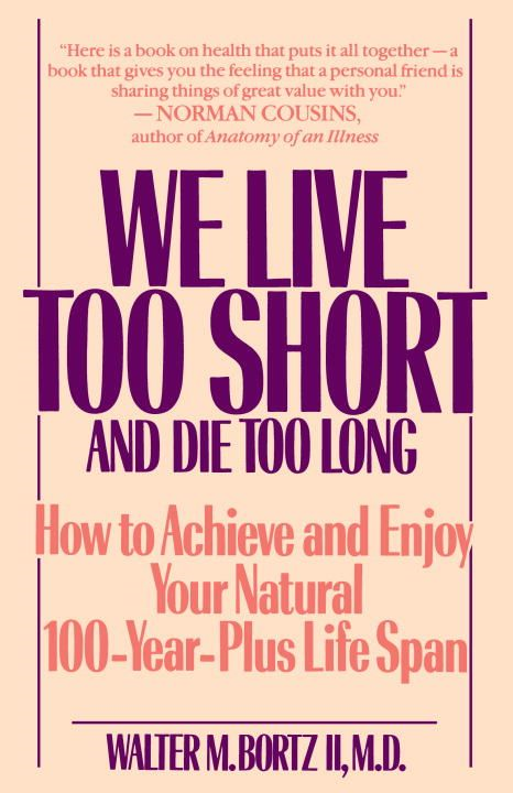 We Live Too Short and Die Too Long By: Walter Bortz