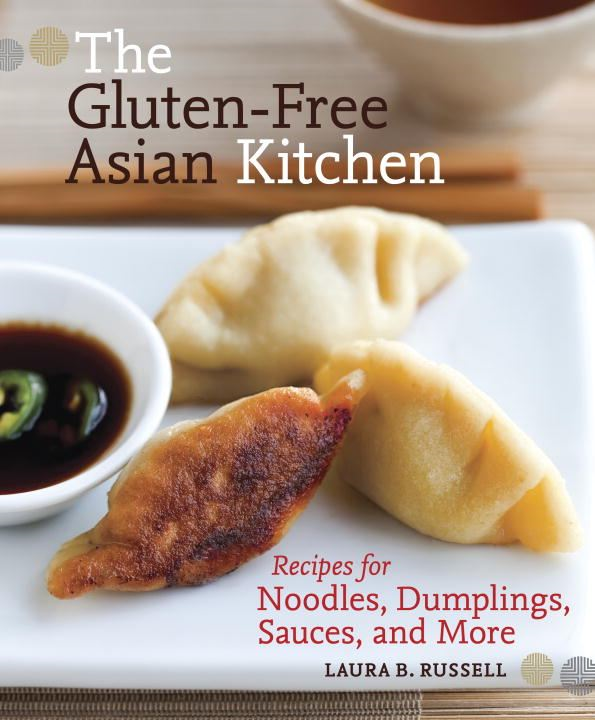 The Gluten-Free Asian Kitchen By: Laura B. Russell