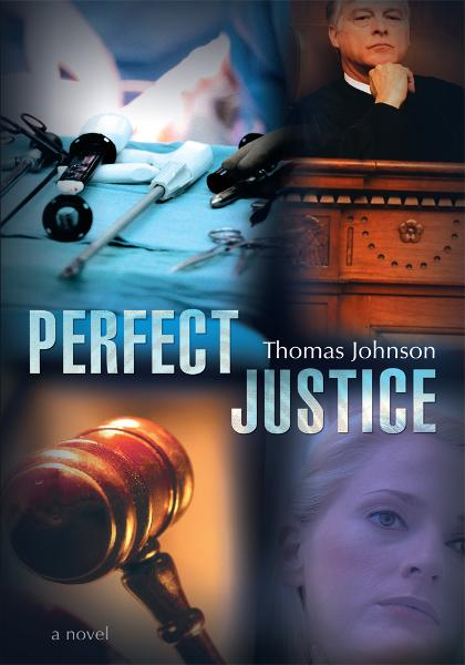 PERFECT JUSTICE By: Thomas Johnson