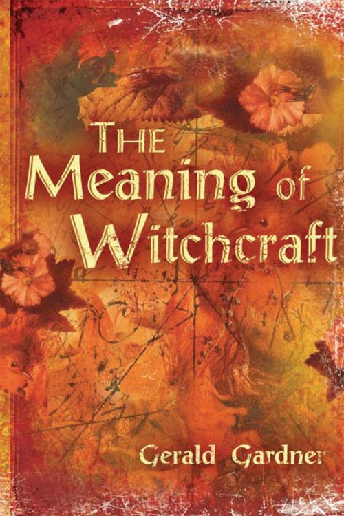 The Meaning of Witchcraft By: Gardner, Gerald