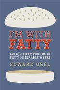 download I'm With Fatty: Losing Fifty Pounds in Fifty Miserable Weeks book