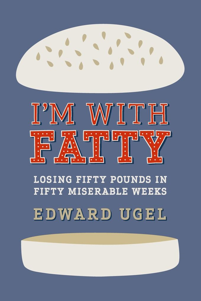 I'm With Fatty: Losing Fifty Pounds in Fifty Miserable Weeks By: Edward Ugel