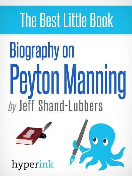 Biography of Peyton Manning By: Jeff Shand-Lubbers