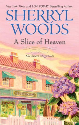 A Slice of Heaven By: Sherryl Woods