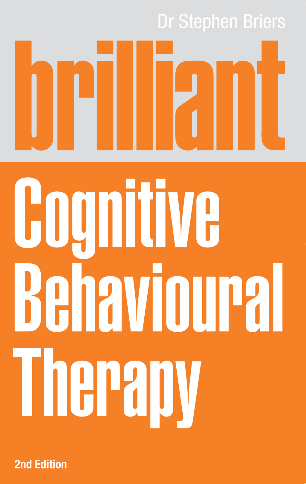 Brilliant Cognitive Behavioural Therapy How to use CBT to improve your mind and your life
