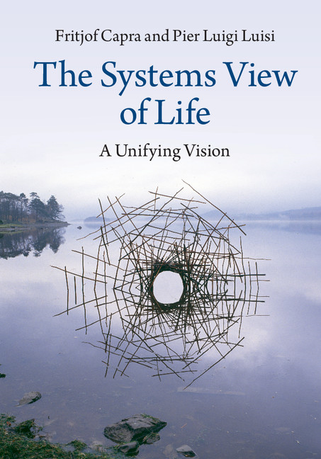 The Systems View of Life A Unifying Vision