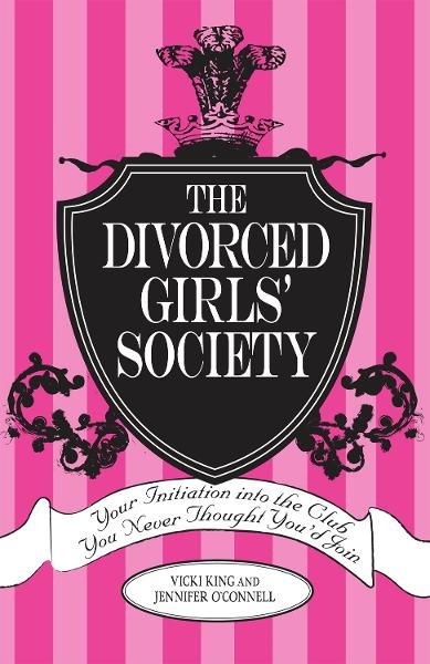 The Divorced Girls' Society: Your Initiation into the Club You Never Thought You'd Join