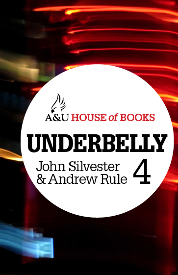 Underbelly 4 By: John Silvester and Andrew Rule