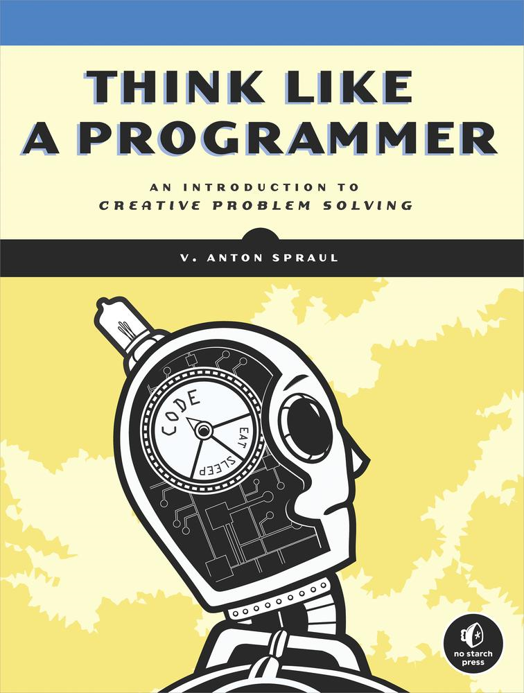 Think Like a Programmer By: V. Anton Spraul