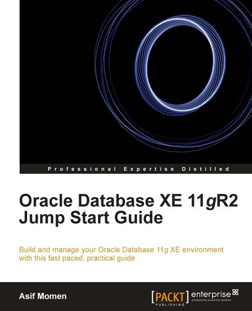 Oracle Database XE 11gR2 Jump Start Guide By: Asif Momen